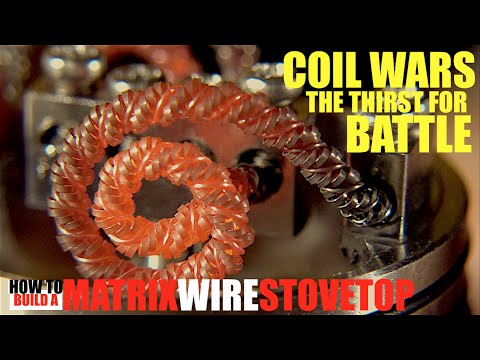 COIL WARS   The Thirst for Battle   How to Build a Matrix Wire Stovetop Coil