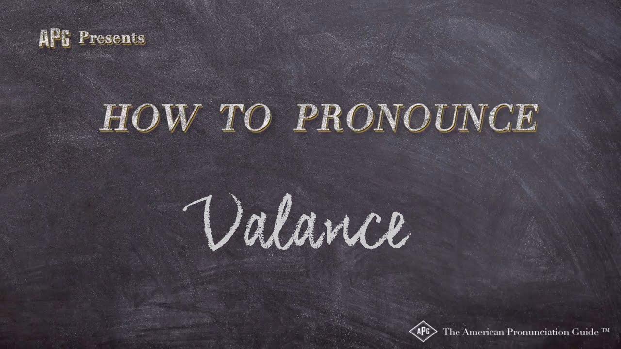 How To Pronounce Valance Pronunciation Youtube