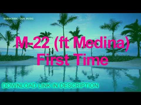 M-22 - First Time (ft. Medina) + DOWNLOAD LINK