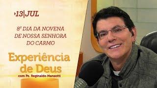 Experiência de Deus | 13-07-2018 | 8º Dia da Novena de Nossa Senhora do Carmo
