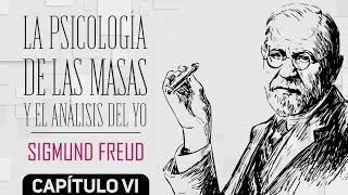 LA PSICOLOGÍA DE LAS MASAS Y EL ANÁLISIS DEL YO - SIGMUND FREUD - CAPÍTULO 6
