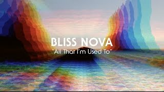 Bliss Nova - All That I'm Used To