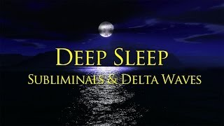 Sleep Music - Deep Sleep Subliminals & Delta Brainwaves for Deep Relaxing Sleep