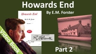Part 2 - Howards End Audiobook by E. M. Forster (Chs 8-14)(, 2012-06-21T06:52:55.000Z)