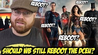 Should Warner Brothers Still Reboot the DCEU?!!!
