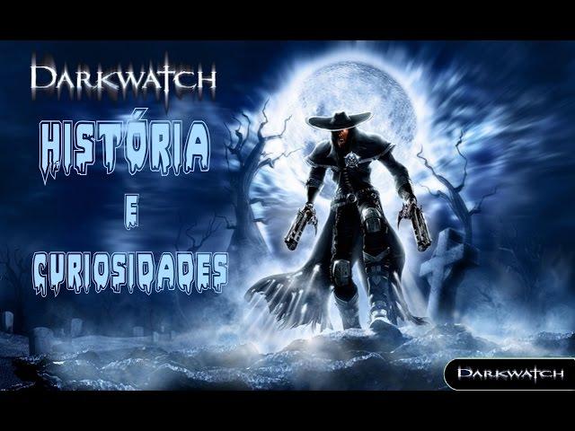 Darkwatch - História e Curiosidades
