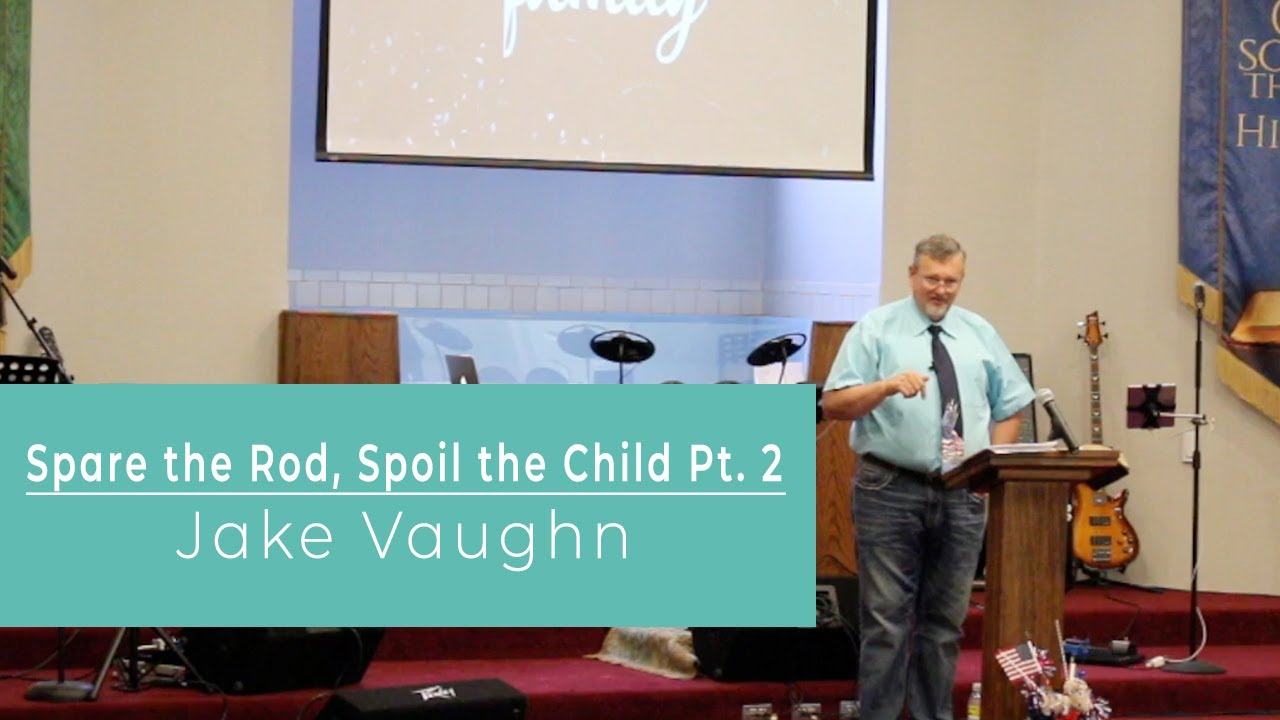 Spare the Rod, Spoil the Child Pt  2    Sermons   East Delta Baptist Church