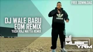 DJ Wale Babu | Remix | Yash Raj Matta | EDM India | Bollywood EDM |