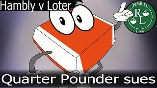 Rekieta Law: Hambly v  Loter - The Quartering v The Quarter Pounder