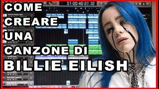 COME CREARE UNA CANZONE DI BILLIE EILISH.. SENZA ALCUN TALENTO -- Tutorial