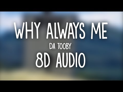 Da Tooby -  Why Always Me (8D AUDIO) 🎧
