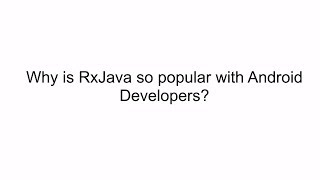Why is RxJava so popular with Android Developers?