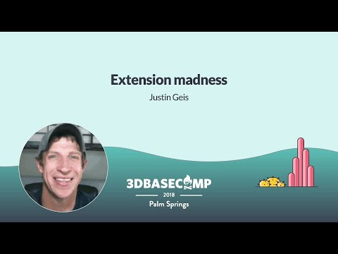 Extension Madness – Justin Geis | 3D Basecamp 2018