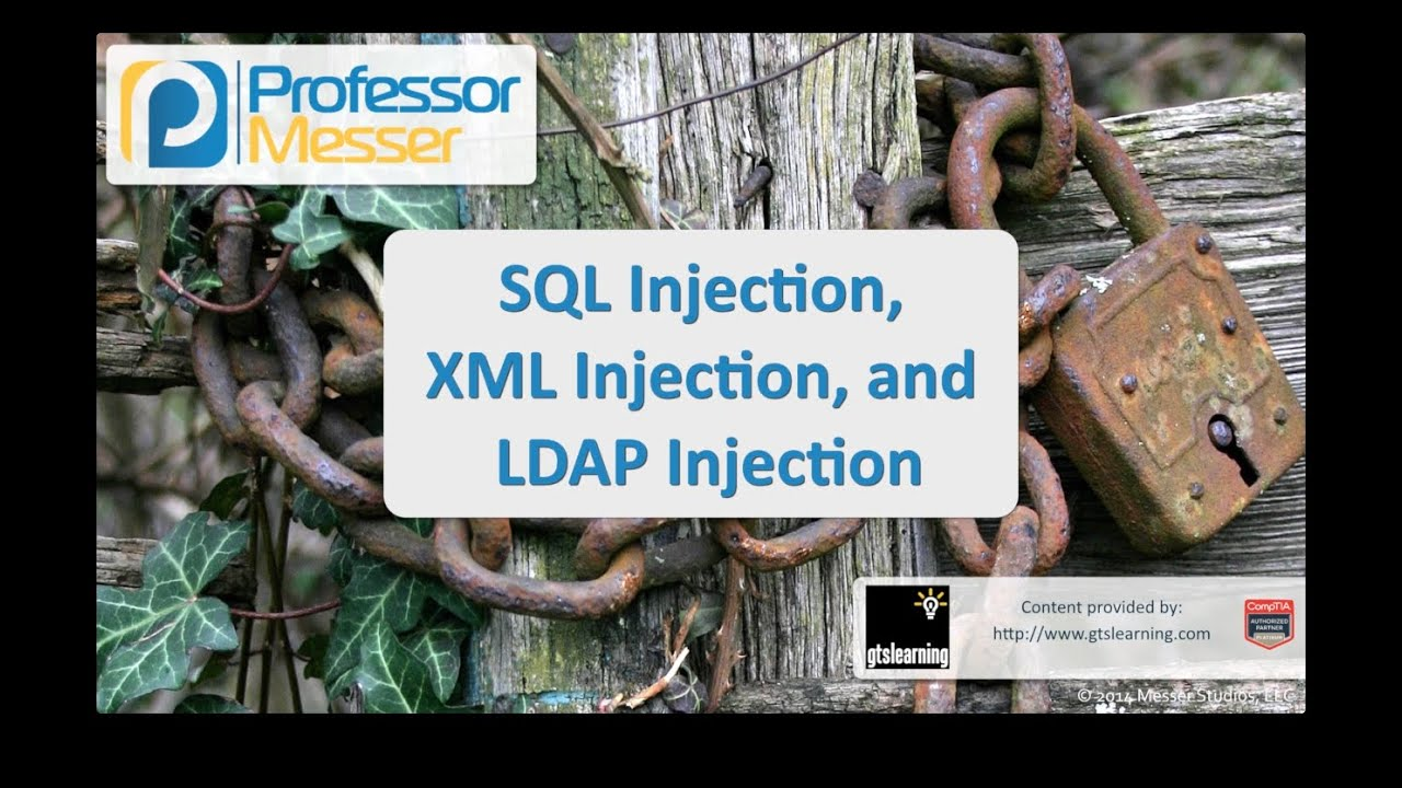 SQL Injection, XML Injection, and LDAP Injection - CompTIA Security+ SY0-401: 3.5