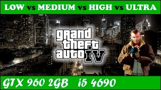 GTA IV (LOW vs MEDIUM vs HIGH vs ULTRA) | GTX 960 + i5 4690 [1080p 60fps]
