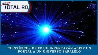 Científicos De EE UU Intentarán Abrir Un Portal A Un Universo Paralelo