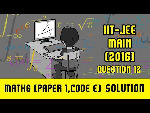 IIT JEE Main Solutions Maths 2016 | (Paper 1, Code E) | Question 12 | For IIT JEE 2018 Preparation