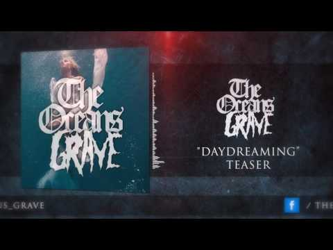 The Oceans Grave - Daydreaming (Official Teaser)