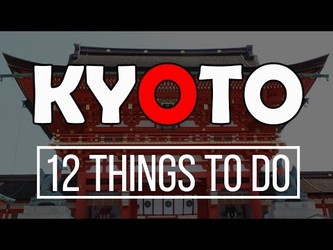12 Things To Do in Kyoto, Japan (Watch This Before You Go)