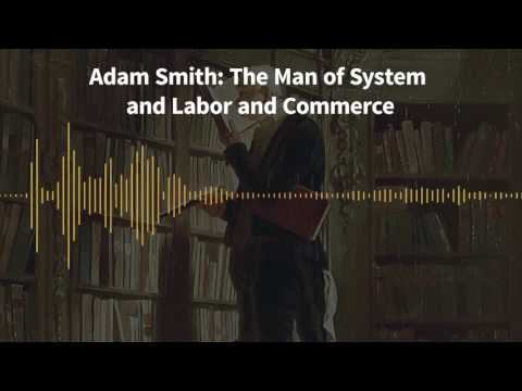Classics of Liberty, Ep. 2: Adam Smith: The Man of System and Labor and Commerce