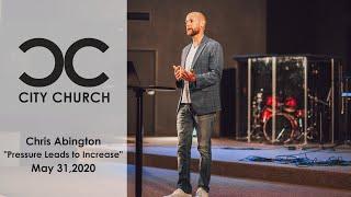 Pressure Leads to Increase I City Church I May 31, 2020