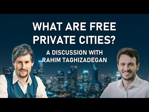 What are Free Private Cities? An Interview with Rahim Taghizadegan