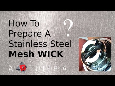 Tutorial : How To Make a Stainless Steel Mesh WICK?
