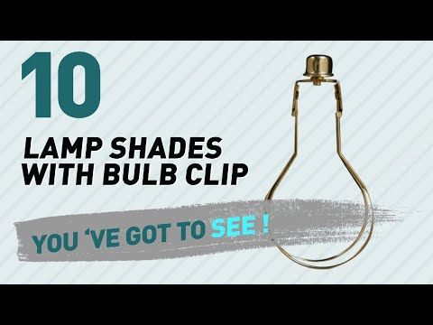 Lamp Shades With Bulb Clip // New & Popular 2017