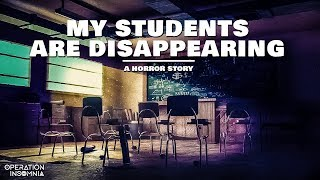 My Students Are Disappearing | A School Horror Story | Scary Stories | Creepypasta