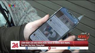 Nhiều cá nhân trước nguy cơ mất tiền tỷ vì ham iphone giá rẻ | VTV24