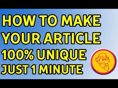How to make Your Article 100% Unique Just 1 Minute