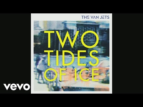The Van Jets - Two Tides of Ice