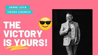 🔴 CROSS CHURCH LIVE | THE VICTORY IS YOURS! | Jaime Loya | Cross Church RGV