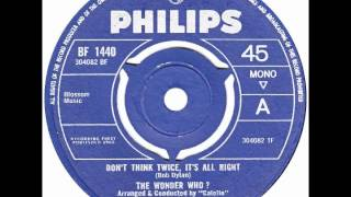 "Wonder Who – ""Don't Think Twice, It's All Right"" (UK Philips) 1965"