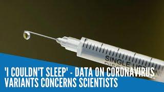 'I couldn't sleep' - data on coronavirus variants concerns scientists