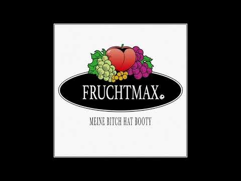 FRUCHTMAX - Meine Bitch hat Booty (Audio)