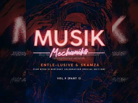 Musik Mechaniks Vol 9 Part1  mixed by Enhle lusive & Skamza Tar Ntsei Birthday Celebration Special E