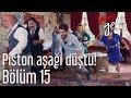 Yeni Gelin 15. Bölüm - Piston Aşağı Düştü!