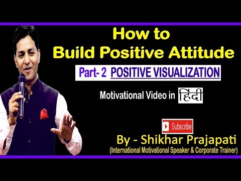 Positive Visualisation Motivational Video to Build Positive Attitude by Best Motivational Speaker