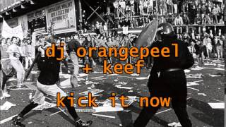 "dj orangepeel + keef - ""kick it now"""