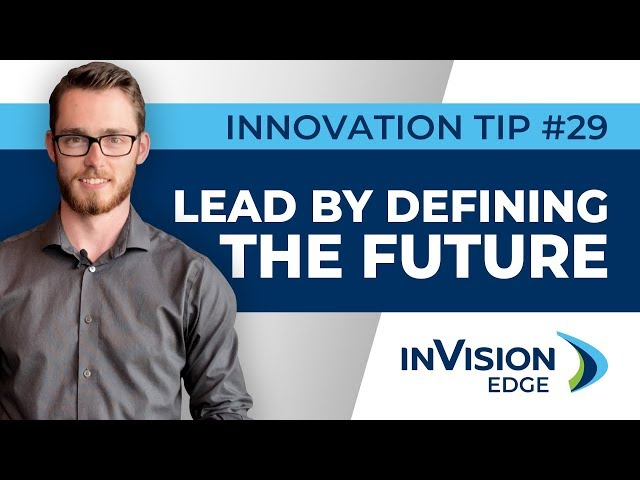Weekly Innovation Tip #29 | Lead by Defining the Future | inVision Edge