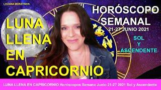 LUNA LLENA EN CAPRICORNIO Horóscopos Semana Junio 21-27 2021 Sol y Ascendente