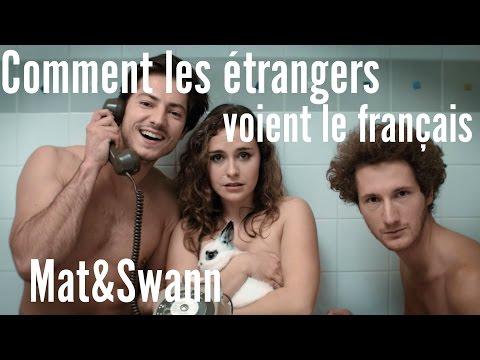 COMMENT LES ETRANGERS VOIENT LE FRANÇAIS - Mat&Swann
