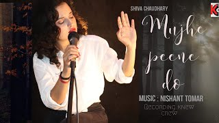 Mujhe Peene Do Cover |Shiva Chaudhary |Darshan Raval female version