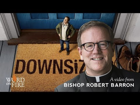 """Bishop Barron Comments on """"Downsizing"""" (SPOILERS)"""