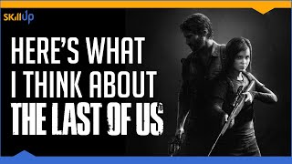 Here's What I Think About The Last of Us (NOT THE SEQUEL!) (Video Game Video Review)
