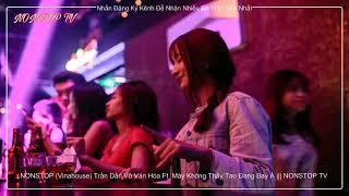 NONSTOP (Vinahouse) Trần Dần Vô Văn Hóa Ft. Mày Mù À Tao Đang Bay --- NONSTOP TV