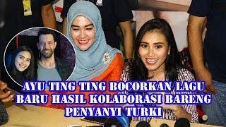 Ayu Ting Ting Bo corkan Lagu Baru Hasil Kolaborasi Bareng Penyanyi Turki