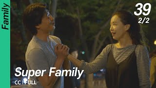 [CC/FULL] Super Family EP39 (2/2)   초인가족