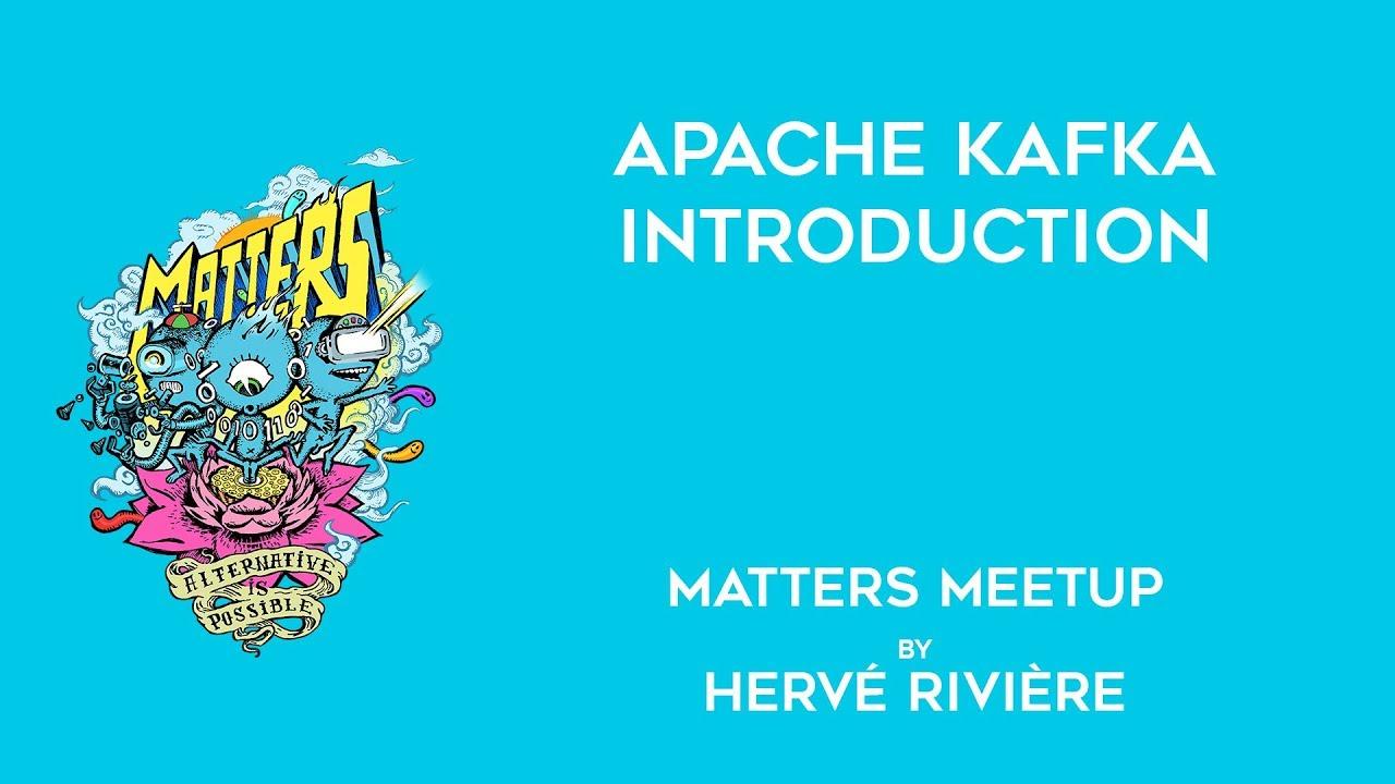 Apache Kafka Introduction : Event Broker et Microservices   Matters Meetup    Hervé Riviere